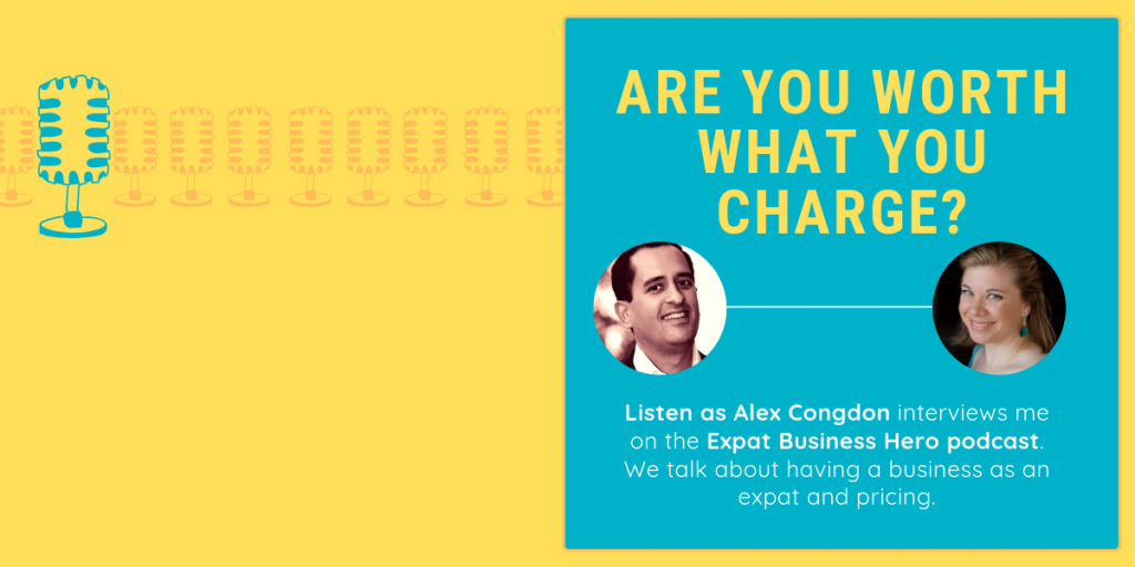 Expat Business Hero: Are you worth what you charge?