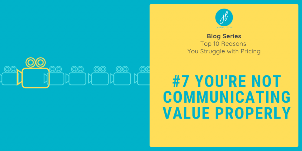 reason #7: You're Not communicating Value Properly