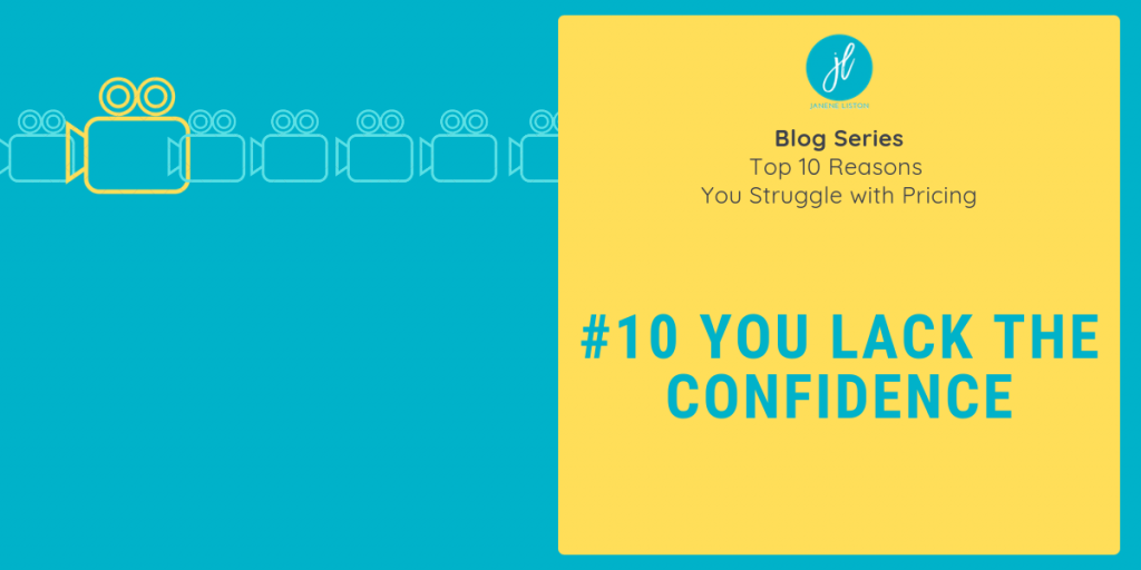 Factors influencing pricing - Reason #10 - you lack the confidence