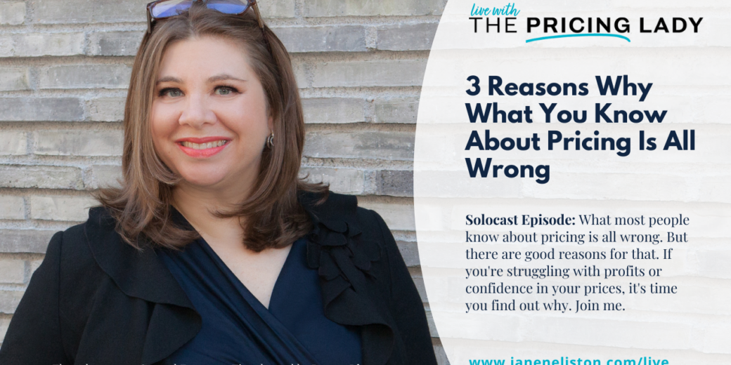 3 Reasons Why What You Know About Pricing Is All Wrong | The Pricing Lady